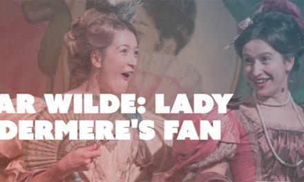 Oscar Wilde: Lady Windermere's Fan at Dendy Cinemas
