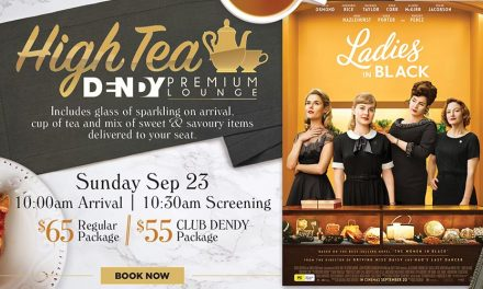 High Tea Screening: Ladies in Black at Dendy Cinemas